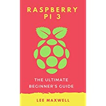 Raspberry PI 3: The Ultimate Beginner's Guide (English Edition)