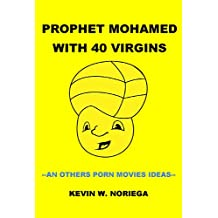 Prophet Mohamed with 40 Virgins: and others porn movie ideas (English Edition)