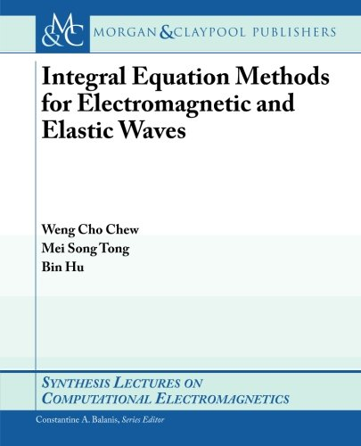 Integral Equation Methods for Electromagnetic and Elastic Waves (Synthesis Lectures on Computational Electromagnetics)