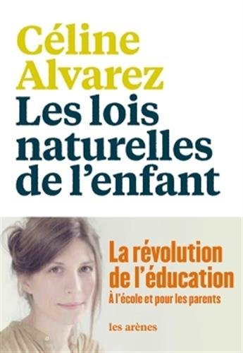 Les lois naturelles de l'enfant - la revolution de l'educatoin a l'ecole et pour les parents [ The Natural Laws of the Child - the education ... the school and for parents ] (French Edition) by Celine Alvarez (2016-09-15)