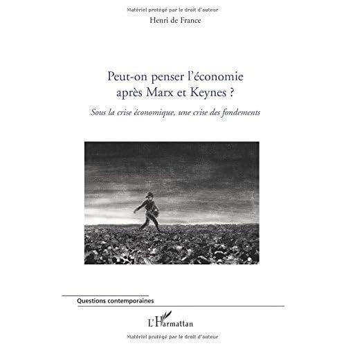 Peut-on penser l'économie après Marx et Keynes ? : Sous la crise économique, une crise des fondements (Questions contemporaines)