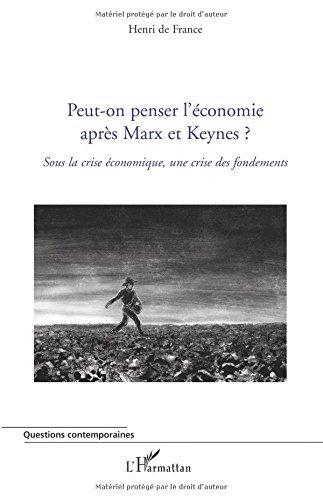 Peut-on penser l'économie après Marx et Keynes ? : Sous la crise économique, une crise des fondements (Questions contemporaines) par Henri de France
