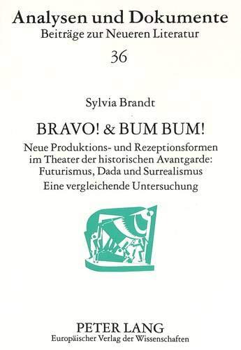 Bravo! & Bum Bum!: Neue Produktions- und Rezeptionsformen im Theater der historischen Avantgarde:- Futurismus, Dada und Surrealismus- Eine ... / Beiträge zur Neueren Literatur, Band 36)
