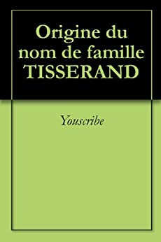 Origine du nom de famille TISSERAND (Oeuvres courtes) par [Youscribe]