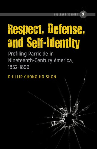 Respect, Defense, and Self-Identity: Profiling Parricide in Nineteenth-Century America, 1852-1899 (Violence Studies Book 2) (English Edition) por Phillip Chong Ho Shon