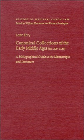 Canonical Collections of the Early Middle Ages (Ca.400-1140): A Bibliographical Guide to the Manuscripts and Literature (History of Medieval Canon Law) by Lotte Kery (2000-01-31)