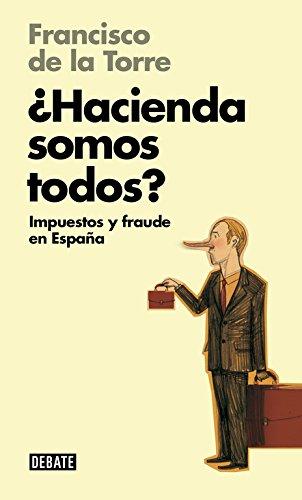 ¿Hacienda somos todos? (Libros para entender la crisis): Impuestos y fraude en España (Debate) por Francisco De la Torre