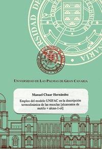 Empleo del modelo UNIFAC en la descripción termodinámica de las mezclas calcanoatos de metilo+(alcan-1-ol) (Tesis doctorales) por Manuel Chaar Hernández