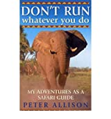 DON'T RUN, WHATEVER YOU DO MY ADVENTURES AS A SAFARI GUIDE BY (ALLISON, PETER) PAPERBACK