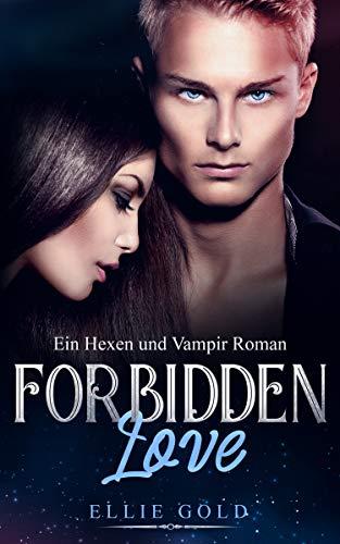 Forbidden Love: Ein Hexen und Vampir Roman (Fantasy Romance 1)