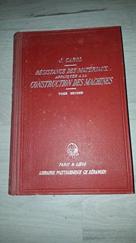 Résistance des materiaux appliquée a la construction des machines tome2 notions sur la theorie de l'élassticité, assemblages fixes et démontables des chemins de fer, essais des materiaux par Carol J.