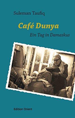 Preisvergleich Produktbild Café Dunya: Ein Tag in Damaskus