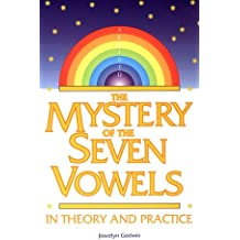 The Mystery of the Seven Vowels in Theory and Practice: In Theory and in Practice