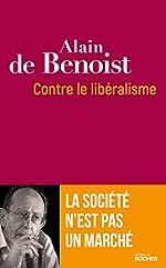 Contre le libéralisme - La société n'est pas un marché de Alain de Benoist