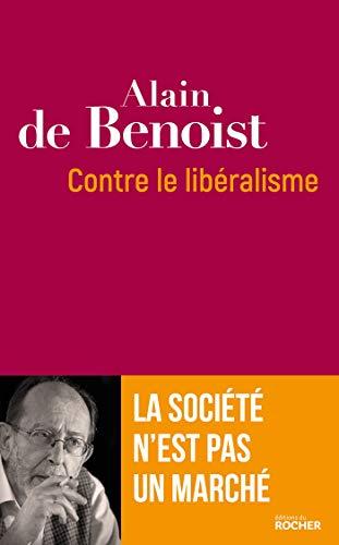 Contre le libéralisme par Alain de Benoist