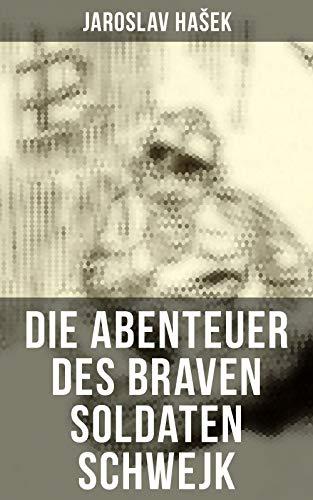 Die Abenteuer des braven Soldaten Schwejk: Antikriegsroman und der bekannteste Schelmenroman des 20. Jahrhunderts
