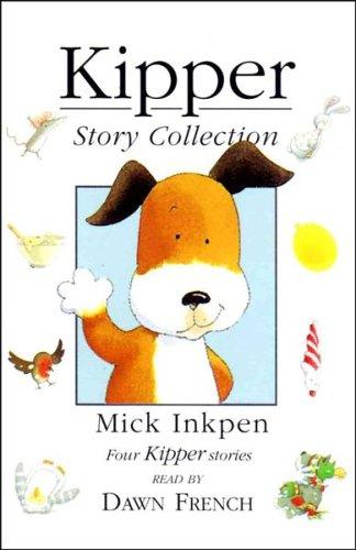 The Kipper Story Collection: Kipper, Kipper's Birthday, Kipper's Toybox & Kipper's Snowy Day. Read by Dawn French.