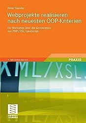 Webprojekte realisieren nach neuesten OOP-Kriterien: Ein Workshop über die Kooperation von PHP/XSL/JavaScript