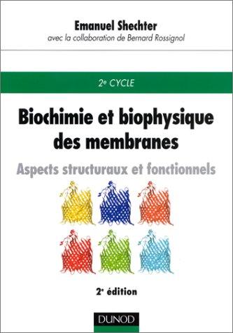 Biochimie et biophysique des membranes : Aspects structuraux et fonctionnels par Emanuel Shechter