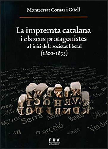 La impremta catalana i els seus protagonistes: A l'inici de la societat liberal (1800-1833) (Catalan Edition) por Montserrat Comas i Güell