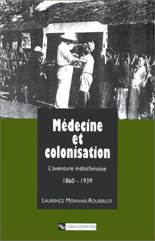 Médecine et colonisation : L'aventure indochinoise, 1860-1939