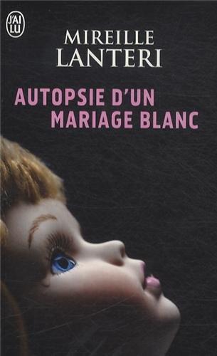 Autopsie d'un mariage blanc par Mireille Lanteri