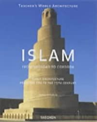 1: Islam: Early Architecture from Baghdad to Jerusalem and Cordoba (Taschen's world architecture series)