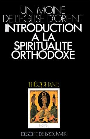 Introduction à la spiritualité orthodoxe : Un exposé de la tradition orthodoxe ascétique et mystique par Anonyme