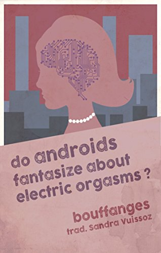Do androids fantasize about electric orgasms?: EN/FR bilingual edition