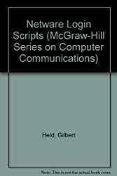 Netware Login Scripts: The Productivity Tool for Administrator's and Users (McGraw-Hill Series on Computer Communications)
