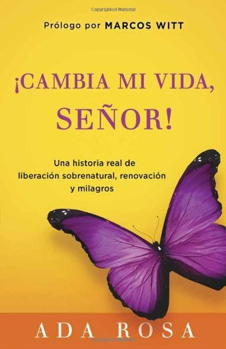 ??Cambia Mi Vida, Se??or!: Una historia real de liberaci??n sobrenatural, renovaci??n y milagros (Spanish Edition) by Ada Rosa (2012-03-05)
