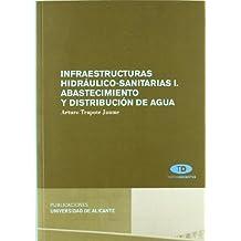 Infraestructuras hidráulico-sanitarias I. Abastecimiento y distribución de agua (Textos docentes)