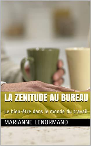 Couverture du livre LA ZENITUDE AU BUREAU: Le bien-être dans le monde du travail