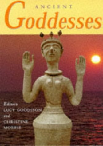 Ancient Goddesses: The Myths and the Evidence
