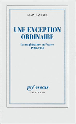 Une exception ordinaire : La Magistrature en France 1930-1950 par Alain Bancaud