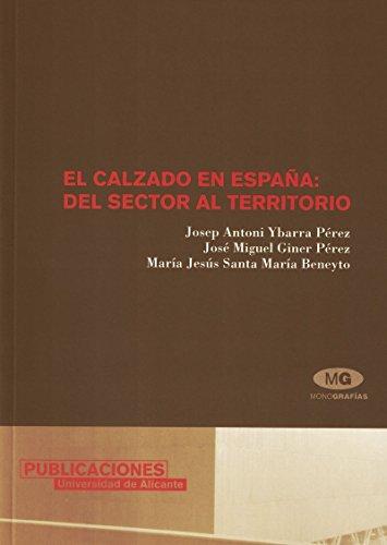 El calzado en España: del sector al territorio (Monografías) por Josep Antoni Ybarra Pérez