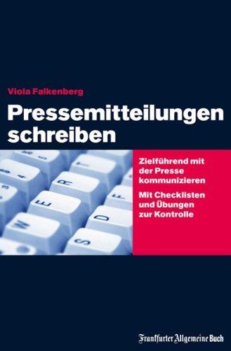 """""""Pressemitteilungen schreiben"""" Zielführend mit der Presse kommunizieren. Zu Form und Inhalt von Pressetexten. Mit Checklisten und Übungen zur Kontrolle."""