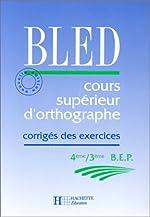 BLED - Cours supérieurs d'orthographe 4e, 3e, corrigés des exercices, édition 1992 de BLED