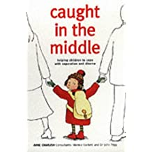 Caught in the Middle: Helping Children to Cope with Separation and Divorce