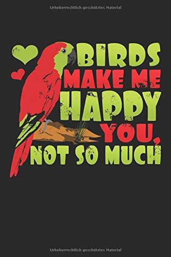 Birds Make Me Happy You Not So Much: Notizbuch / Notizheft Mit 110 Linierten Seiten