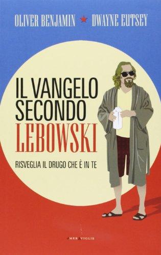 Il vangelo secondo Lebowski. Risveglia il Drugo che  in te