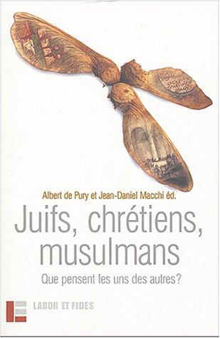 Juifs, chrtiens, musulmans. Que pensent les uns des autres?