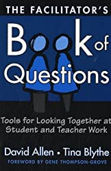 The Facilitator's Book of Questions: Tools for Looking Together at Student and Teacher Work