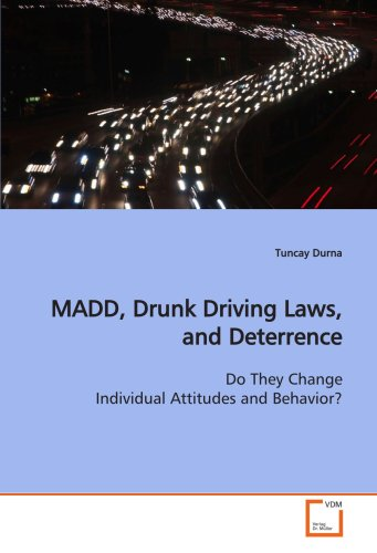 Preisvergleich Produktbild MADD, Drunk Driving Laws, and Deterrence: Do They Change Individual Attitudes and Behavior