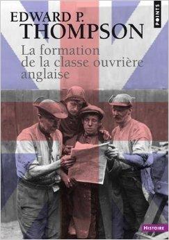 La formation de la classe ouvrière anglaise de Edward P Thompson ,François Jarrige (Préface),Gilles Dauvé (Traduction) ( 5 avril 2012 )