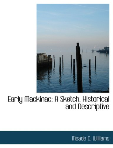 Early Mackinac: A Sketch, Historical and Descriptive (Large Print Edition)