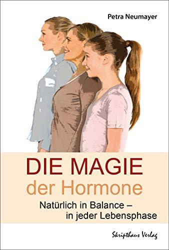 Die Magie der Hormone: Natürlich in Balance in jeder Lebensphase -