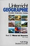 Unterricht Geographie, 20 Bde. in 21 Tl.-Bdn, Bd.12, Wasser als Ressource - Walter Lükenga