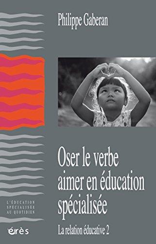 Oser le verbe aimer en éducation spécialisée: La relation éducative 2