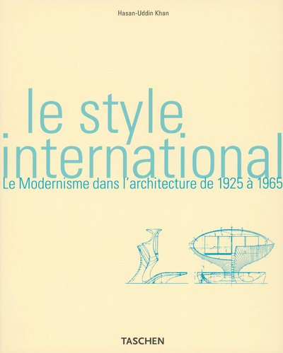 Le style international. Le modernisme dans l'architecture de 1925 à 1965